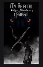 My rejected Assassin  by Littlest_Mikealson15
