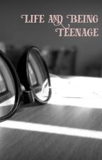 Life and Being Teenage by BabyYodasNan