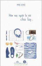 Hôm nay người ta nói ... Chia Tay - Iris Cao - by Cacaring