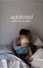 addicted ; anthony trujillo by toner-trujillo