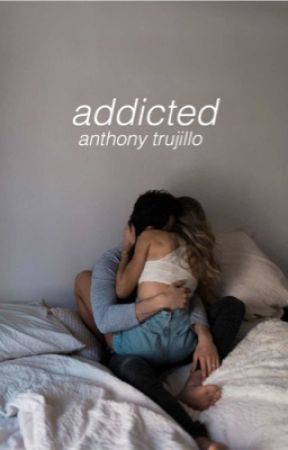 addicted ; anthony trujillo by toner-trujillo