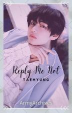 Reply Me Not || Taehyung x Reader by ArmyArchives