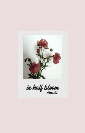 in half bloom | ✔ by maroftheseas