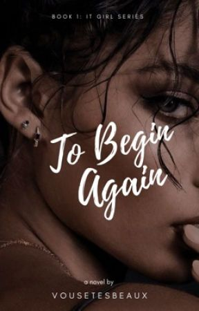 To Begin Again (It Girls Series #1) by vousetesbeaux