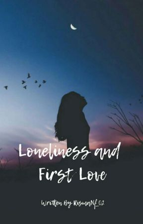 LONELINESS AND FIRST LOVE [COMPLITED] by Rismaftra