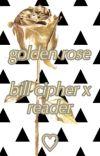 Golden Rose (Bill Cipher x Reader) cover