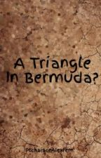 A Triangle In Bermuda? by JuneBugTheory