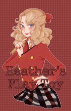 Heather's Play Toy (Heather Chandler x Fem! Reader) by LesbianNails