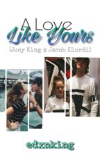 A Love Like Yours ✓[Joey King x Jacob Elordi] by edxnking