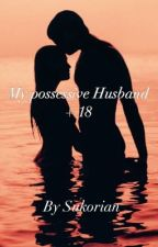 My possessive Husband + 18 completed  by Sukorian