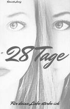 28 Tage- Für deine Liebe sterbe ich by PurpuraAzul
