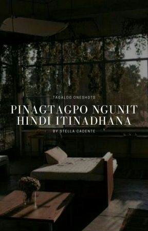 Pinagtagpo Ngunit Hindi Itinadhana   Oneshots by _bulalakaw_