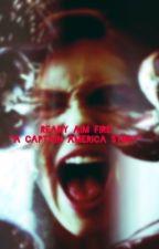READY AIM FIRE *A Captain America Fanfic* by kTBrooke1