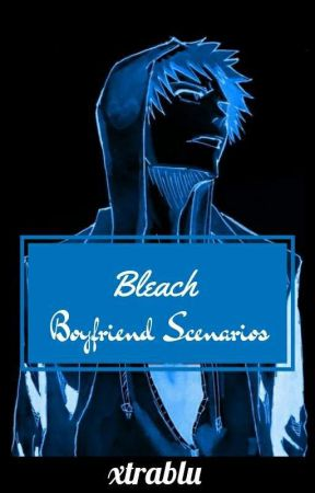 Bleach Boyfriend Scenarios [DISCONTINUED] by xtrablu