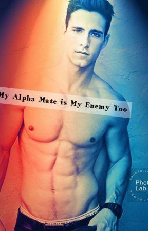 My Alpha Mate is My Enemy Too by ShaairaShypopSathar
