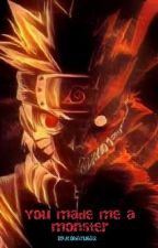 You Made Me A Monster {Naruto Fanfiction} by Delta_Winchester
