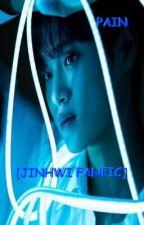 Pain || JINHWI FanFic  by w1_C6IX
