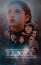 Illusion ~Stranger Things~ [COMPLETED] by TheGirlWith3000Names