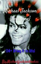 Michael Jackson{Imagine} (14+ Bring it to life) by michaeljacksonbookss