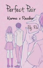 Perfect Pair ♥COMPLETED♥ (Karma x reader) by Its_Queen_Rei