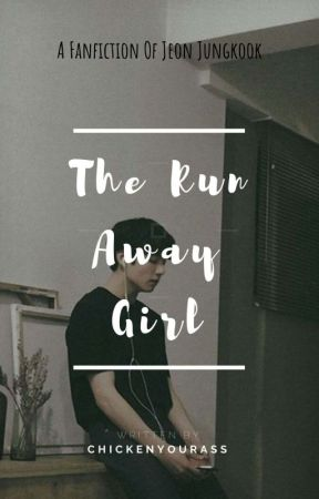 The Run Away Girl || [ Jungkook X reader ] (COMPLETED) by chickenyourass