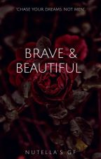 Brave and Beautiful by nutella_is_my_bf