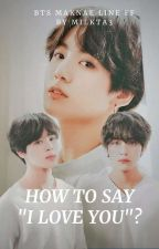 "How to say ""I Love You""? ||MAKNAE LINE FF|| ✓ by MILKTA3"