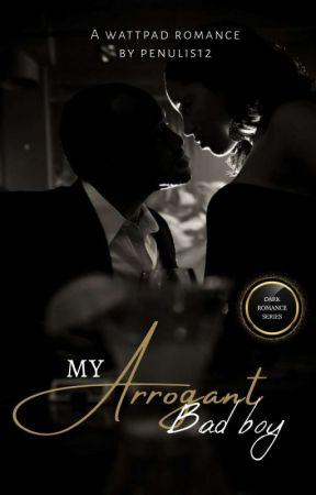 My Arrogant Bad Boy [Completed] by penulis12