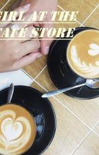 Girl at the Café Store(Girlxgirl)(Completed) by stutiwriter