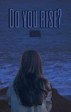 Do you rise? autorstwa Andzoa