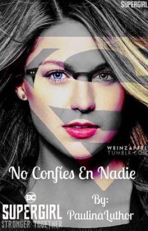 NO CONFÍES EN NADIE  (SUPERCORP AU) by PaulinaLuthor