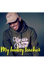 My history teacher Chris Brown by lettieirvin
