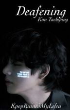 Deafening - K.TH ✔️ by KpopRuinedMyLifeArmy
