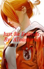 Just Be Friends (AOT X Titan Shifter! Reader) by AToaster65