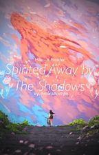 ✔️Spirited Away by the Shadows- (Haku X Reader)  by AmaraAodhfin