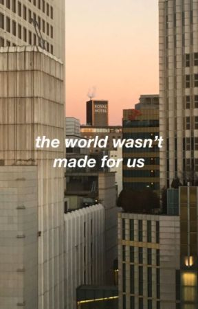 the world was not made for us by jocelynnnwong