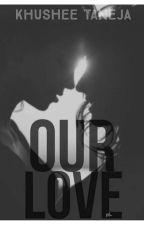 Our Love by KhusheeTaneja