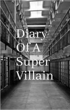 Diary Of A Super Villain by LordWolf11
