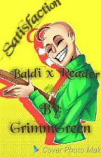 Satisfaction (Baldi x Teacher!Reader) by GrimmGreen