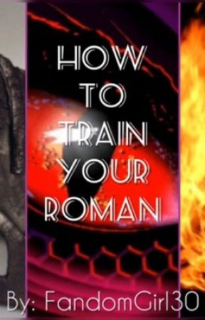 How to Train your Roman  by FandomGirl30