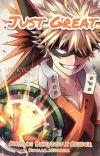 ✔️Just Great! [Katsuki Bakugou x Reader] cover