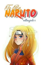 To Be Naruto [HIATUS] by valloyard11