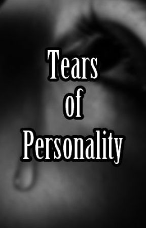 Tears of Personality by AmongTheDarkness
