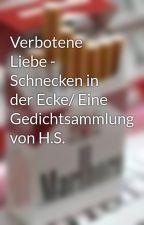 Verbotene Liebe - Schnecken in der Ecke/ Eine Gedichtsammlung von H.S. by SCHNECKENLIEBHABER01