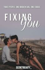 Fixing You (Complete) by amwrites