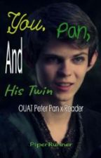 You, Pan, and His Twin ✓ [OUAT Peter Pan X Reader] by PiperRunner