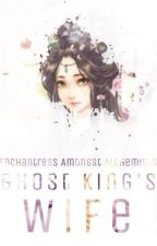 Enchantress Amongst Alchemists: Ghost King's Wife 2 by Foxtail134