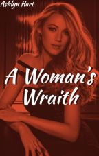 A Woman's Wraith 🗡 Revenge by Ashlyn_Hart