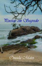 Poesias em Segredo by OneidaMatos