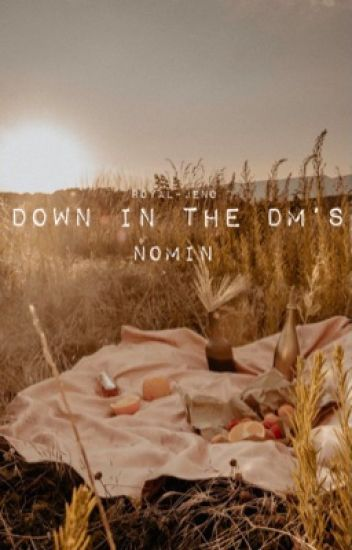 down in the dm's • nomin